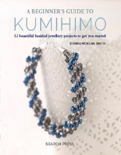 A Beginner's Guide to Kumihimo: 12 Beautiful Braided Jewellery Projects to Get You Started