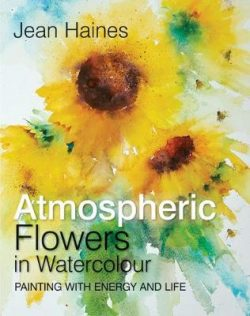 Jean Haines' Atmospheric Flowers in Watercolour: Painting with Energy and Life