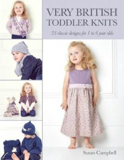 Very British Toddler Knits: 25 Classic Designs for 1 to 6 Year Olds