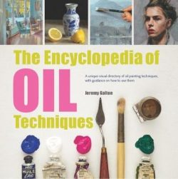 The Encyclopedia of Oil Techniques: A Unique Visual Directory of Oil Painting Techniques, with Guidance on How to Use Them