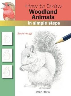 How to Draw: Woodland Animals: In Simple Steps
