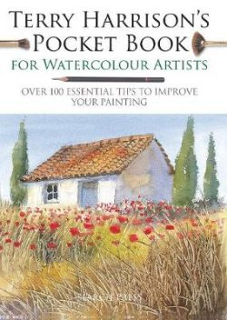 Terry Harrison's Pocket Book for Watercolour Artists: Over 100 Essential Tips to Improve Your Painting