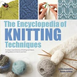 The Encyclopedia of Knitting Techniques: A Unique Visual Directory of Knitting Techniques, with Guidance on How to Use Them