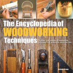 The Encyclopedia of Woodworking Techniques: A Unique Visual Directory of Woodworking Techniques, with Guidance on How to Use Them