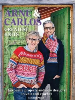 Arne & Carlos: Greatest Knits: Favourite Projects and New Designs to Knit and Crochet