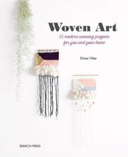 Woven Art: 15 Modern Weaving Projects for You and Your Home