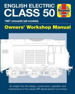 English Electric Class 50 Diesel Locomotive Owners' Workshop Manual: 1967 onwards (all models)