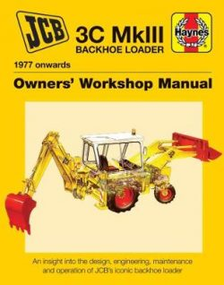 Jcb Backhoe Loader Enthusiasts' Manual: 3C Mk III Backhoe Loader (1977 onwards)