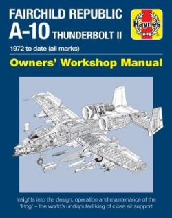 Fairchild Republic A-10 Thunderbolt II Manual: 1972 to date (all marks)