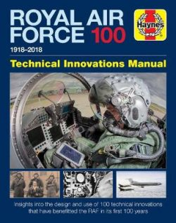 Royal Air Force 100: TECHNICAL INNOVATIONS MANUAL 1918 to 2018