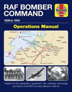 Bomber Command Operations Manual: Insights Into the Organisation, Equipment, Men, Machines and Tactics of RAF Bomber Command 1939-1945