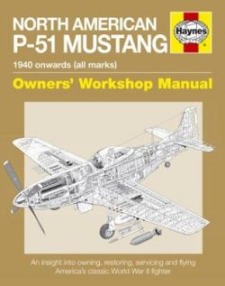North American P-51 Mustang Manual: An insight into owning, restoring, servicing and flying America's classic World War II fighter