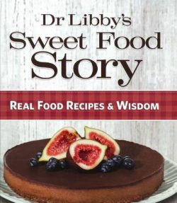 Dr Libby's Sweet Food Story: Real Food Recipes & Wisdom