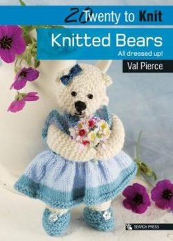 20 to Knit: Knitted Bears: All Dressed Up!