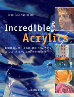 Incredible Acrylics: Techniques, Ideas and New Ways to Use This Versatile Medium