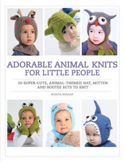 Adorable Animal Knits for Little People: 20 Super-Cute, Animal-Themed Hat, Mitten and Bootee Sets to Knit
