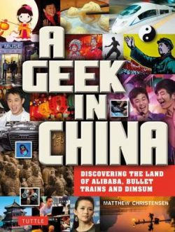 A Geek in China: Discovering the Land of AliBaba, Bullet Trains and Dimsum