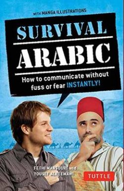 Survival Arabic Phrasebook & Dictionary: How to communicate without fuss or fear INSTANTLY! (Arabic Phrasebook & Dictionary) Completely Revised and Expanded with New Manga Illustrations