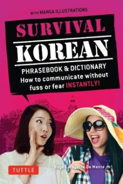Survival Korean Phrasebook & Dictionary: How to Communicate without Fuss or Fear Instantly! (Korean Phrasebook & Dictionary)