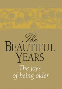 The Beautiful Years: The Joys of Being Older