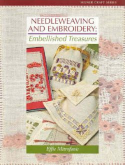 Needleweaving and Embroidery: Embellished Treasures