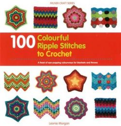 100 Colourful Ripple Stitches to Crochet: A feast of eye popping colourways for blankets and throws