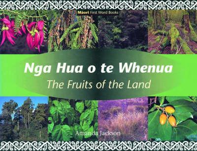 Nga Hua o TE Whenua/the Fruits of the Land: (Maori/English)
