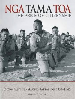 Nga Tama Toa: The Price of Citizenship : C Company 28 (Maori) Battalion 1939-1945