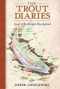 The Trout Diaries: A Year of Fly-fishing in New Zealand