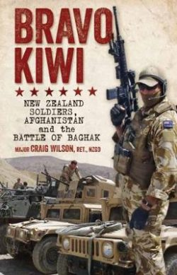 Bravo Kiwi: New Zealand Soldiers, Afghanistan and the Battle of Baghak