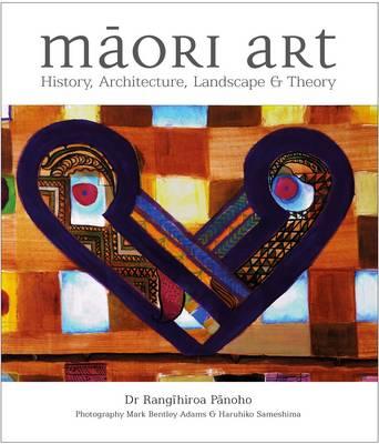Maori Art: History, Architecture, Landscape & Theory
