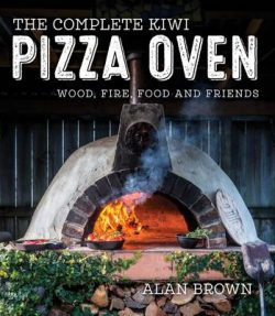 The Complete Kiwi Pizza Oven: Wood, Fire, Food and Friends