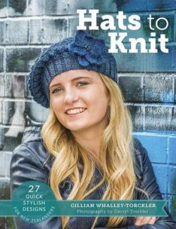 Hats to Knit: 27 Quick Stylish Designs for New Zealanders