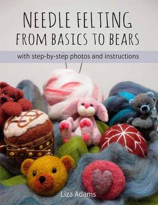 Needle Felting: From Basics to Bears