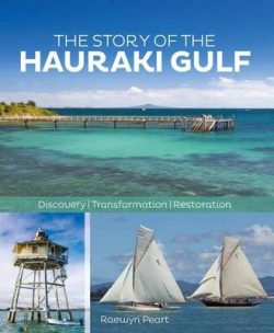 The Story of the Hauraki Gulf: Discovery, Transformation, Restoration