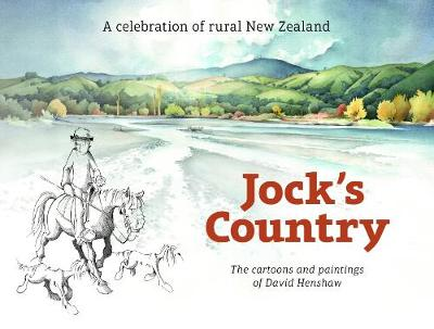 Jock's Country: A Celebration of Rural New Zealand (The Cartoons and Paintings of David Henshaw)