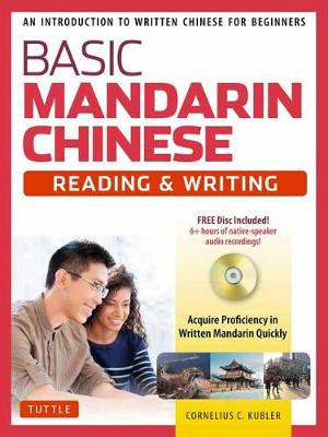 Basic Mandarin Chinese – Reading & Writing Textbook: An Introduction to Written Chinese for Beginners (6+ hours of MP3 Audio Included)