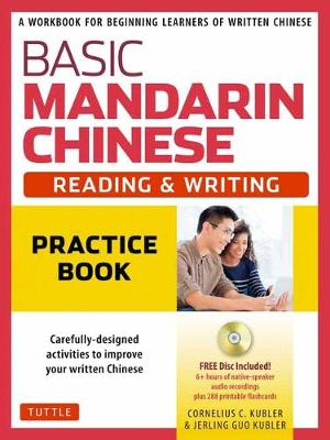 Basic Mandarin Chinese – Reading & Writing Practice Book: A Workbook for Beginning Learners of Written Chinese (MP3 Audio CD and Printable Flash Cards Included)