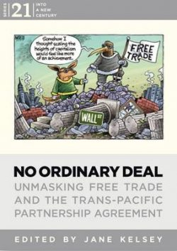 No Ordinary Deal: Unmasking Free Trade and the Trans-Pacific Partnership Agreement