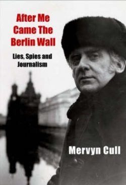 After Me Came The Berlin Wall: Lies, Spies and Journalism