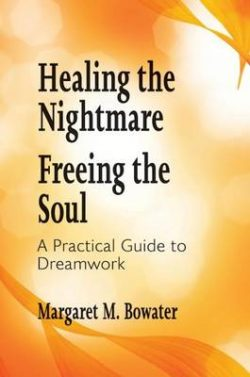 Healing the Nightmare, Freeing the Soul: A Practical Guide to Dreamwork: 2016