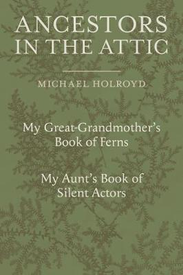 Ancestors in the Attic: Including My Great-Grandmother's Book of Ferns and My Aunt's Book of Silent Actors