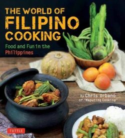 The World of Filipino Cooking: Food and Fun in the Philippines by Chris Urbano of Maputing Cooking: over 90 recipes