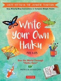 Write Your Own Haiku for Kids: Write Poetry in the Japanese Tradition – Easy Step-by-Step Instructions to Compose Simple Poems
