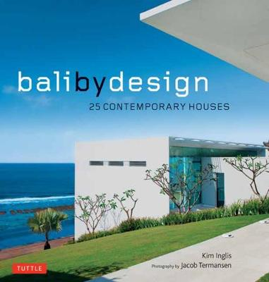 Bali By Design: 25 Contemporary Houses