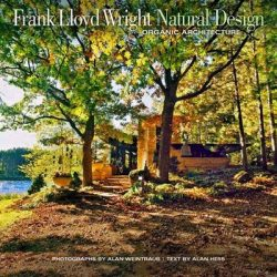 Frank Lloyd Wright: Natural Design, Organic Architecture : Lessons for Building Green from an American Original