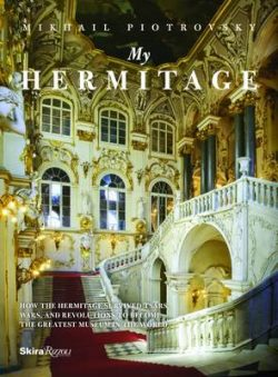 My Hermitage: How the Hermitage Survived Tsars, Wars and Revolutions to Become the Greatest Museum in the World