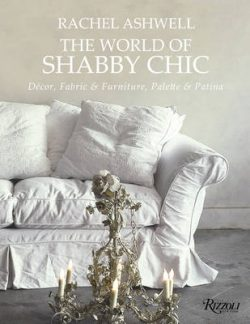 The World of Shabby Chic: Decor, Fabric & Furniture, Palette & Patina