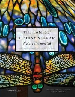 The Lamps of Tiffany Studios, The: Nature Illuminated