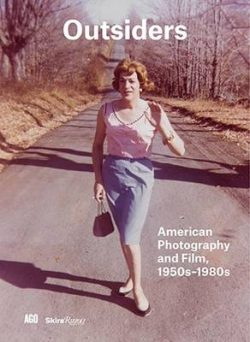 Outsiders: American Photography and Film, 1950s-1980s